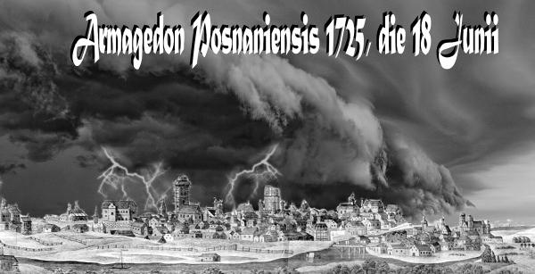 Armagedon Posnaniensis 1725, 16 Junii